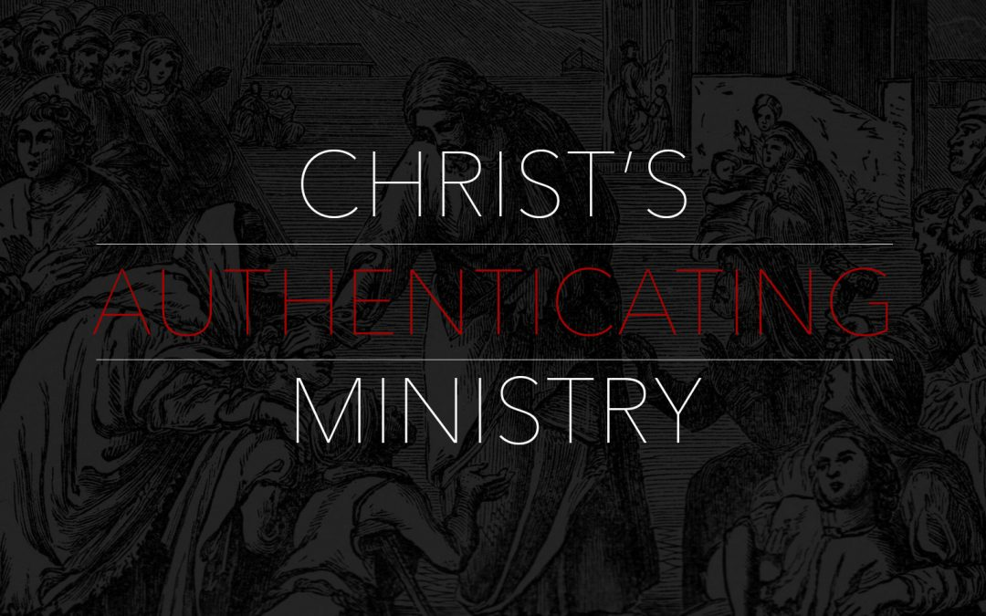 Christ's Authenticating Ministry