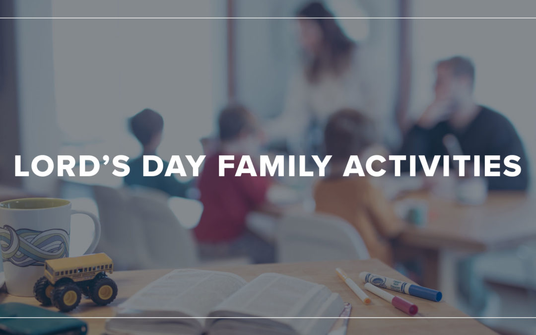 Lord's Day Family Activities – Week 16