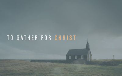 To Gather for Christ – Sermon Reflections