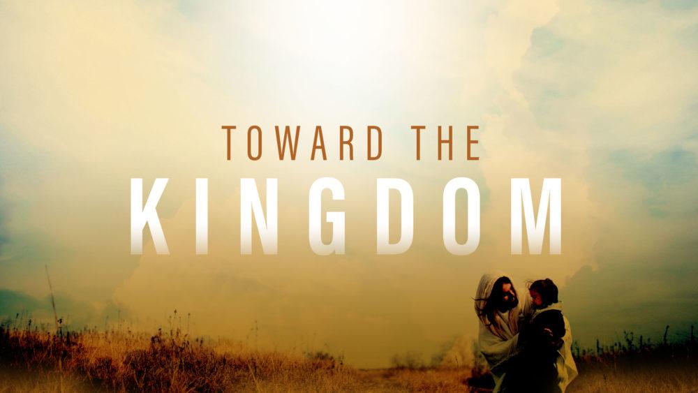 Toward the Kingdom