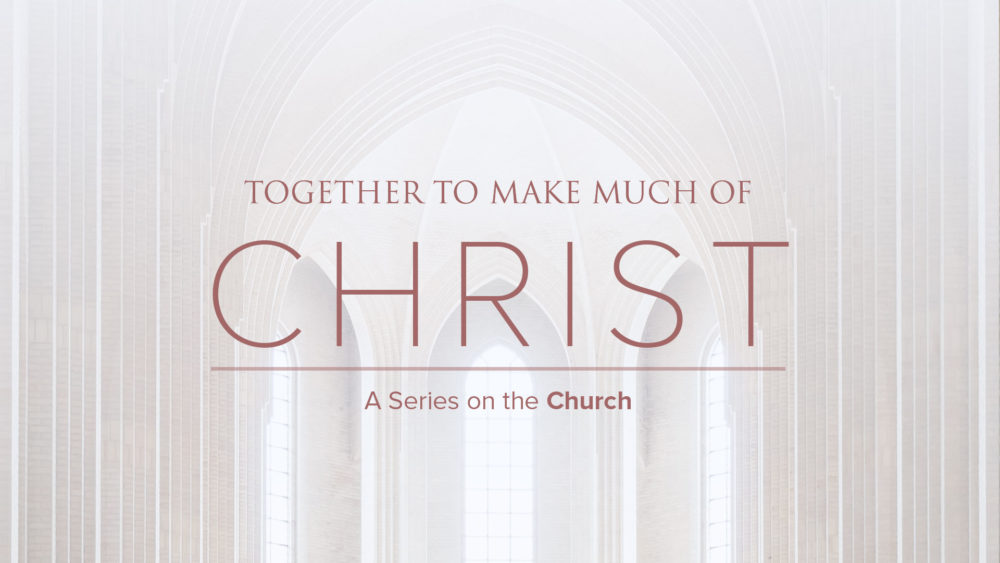 Together to Make Much of Christ