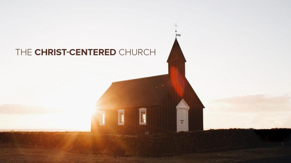 The Christ-Centered Church